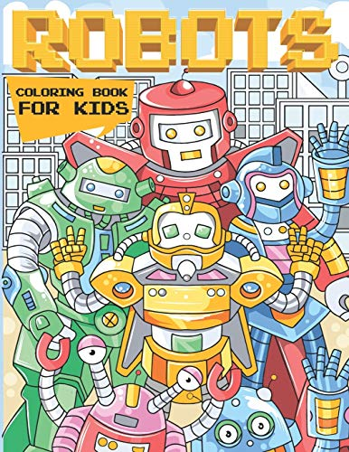 Robots Coloring Book For Kids: A Robot Coloring Book for Boys and Girls of All Ages
