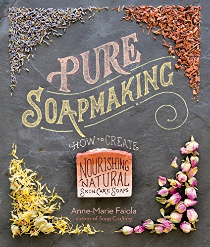 Pure Soapmaking: How to Create Nourishing, Natural Skin Care Soaps (English Edition) ✅