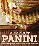 Perfect Panini: Mouthwatering recipes for the world s favorite sandwiches