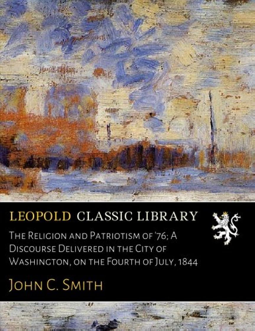 雄弁洋服バランスThe Religion and Patriotism of '76; A Discourse Delivered in the City of Washington, on the Fourth of July, 1844
