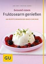 Fruktosearm genießen. Gesund essen. 100 Rezepte bringen den