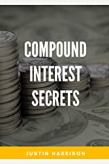 Compound Interest Secrets: Grow Your Wealth Like The Big Guys Kindle Edition