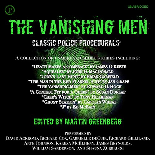 The Vanishing Men     Classic Police Procedurals              By:                                                                                                                                 Martin Greenberg - editor                               Narrated by:                                                                                                                                 David Ackroyd,                                                                                        Richard Cox,                                                                                        Gabrielle deCuir,                   and others                 Length: 5 hrs and 57 mins     Not rated yet     Overall 0.0