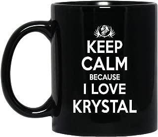 Personal Name Mug Gift For KRYSTAL - Keep Calm Because I Love KRYSTAL Cofee Mug! - Birthday Mug For KRYSTAL - On Birthday, Special Day, Patrick's Day - Black Mug 11oz
