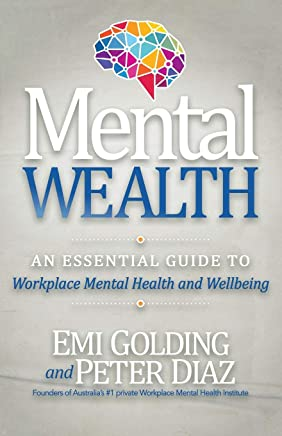 Mental Wealth: A Managers Guide to Workplace Mental Health and Wellbeing