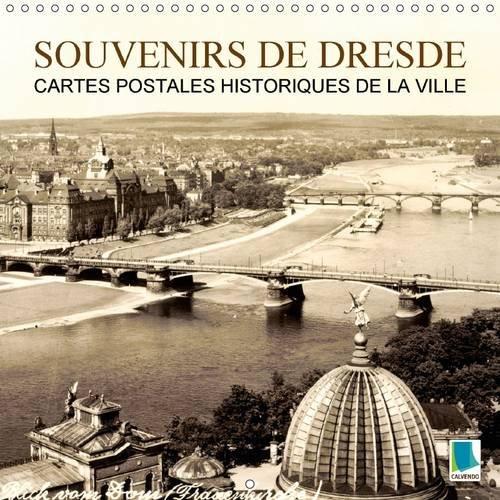Souvenirs de Dresde - Cartes postales historiques de la ville 2016: Dresde : tradition et histoire de la ville (Calvendo Places)