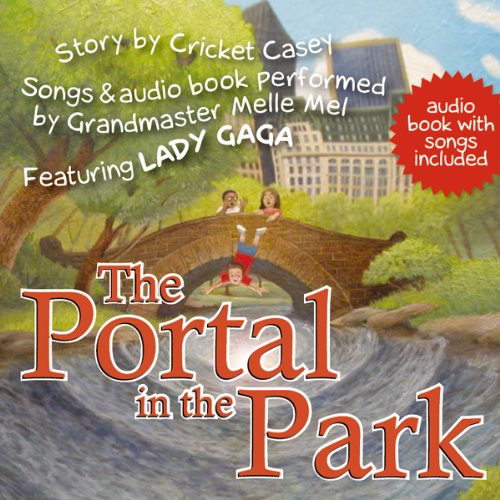 The Portal in the Park     Songs and Audio Book Performed by Grandmaster Melle Mel, Featuring Lady Gaga              By:                                                                                                                                 Cricket Casey                               Narrated by:                                                                                                                                 Grandmaster Melle Mel                      Length: 1 hr and 30 mins     1 rating     Overall 5.0