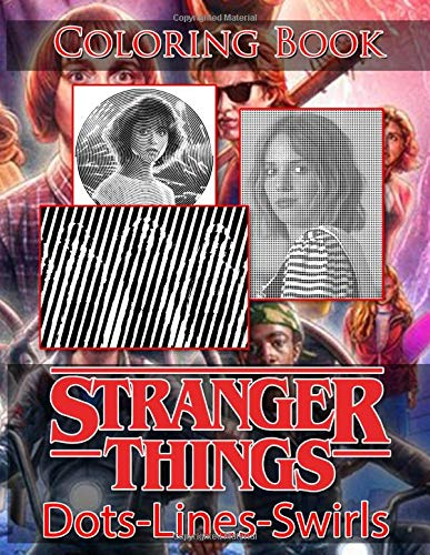 Stranger Things Dots Lines Swirls Coloring Book: The Ultimate Creative Dots-Lines-Swirls Activity Books For Adults Awesome Exclusive Images