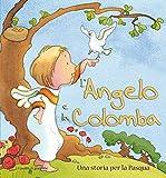L'angelo e la colomba. Una storia per la Pasqua. Ediz. illustrata