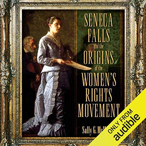 Seneca Falls and the Origins of the Women's Rights Movement Audiobook By Sally McMillen cover art