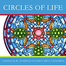 Circles of Life: Illustrated by Alyshells of Joshua Tree, California (Volume 1)