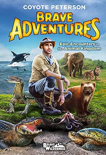 Epic Encounters in the Animal Kingdom (Brave Adventures Vol. 2) (Brave Wilderness, 2)