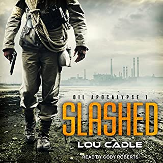 Slashed     Oil Apocalypse Series, Book 1              Written by:                                                                                                                                 Lou Cadle                               Narrated by:                                                                                                                                 Cody Roberts                      Length: 7 hrs and 23 mins     4 ratings     Overall 3.8