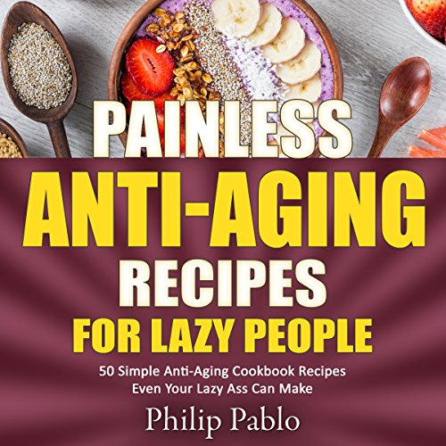 『Painless Anti-Aging Recipes for Lazy People』のカバーアート