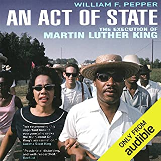 An Act of State     The Execution of Martin Luther King              By:                                                                                                                                 Dr. William F. Pepper Esq                               Narrated by:                                                                                                                                 Stephen Hoye                      Length: 12 hrs and 17 mins     9 ratings     Overall 5.0