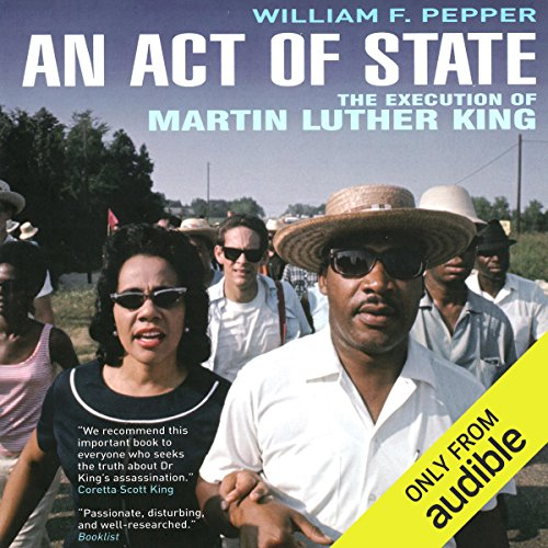 An Act of State     The Execution of Martin Luther King              By:                                                                                                                                 Dr. William F. Pepper Esq                               Narrated by:                                                                                                                                 Stephen Hoye                      Length: 12 hrs and 17 mins     Not rated yet     Overall 0.0
