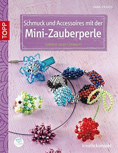 Schmuck und Accessoires mit der Mini-Zauberperle: Einfach selbst gemacht (kreativ.kompakt.)