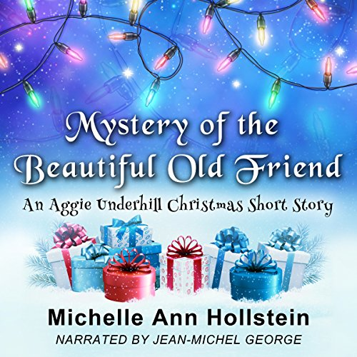 Mystery of the Beautiful Old Friend, An Aggie Underhill Christmas Short Story audiobook cover art