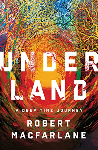 Compare Textbook Prices for Underland: A Deep Time Journey Illustrated Edition ISBN 9780393242140 by Macfarlane, Robert