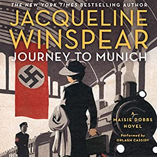 Journey to Munich     A Maisie Dobbs Novel              Written by:                                                                                                                                 Jacqueline Winspear                               Narrated by:                                                                                                                                 Orlagh Cassidy                      Length: 9 hrs and 18 mins     3 ratings     Overall 5.0