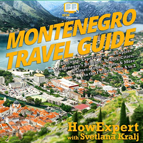 Montenegro Travel Guide: Discover, Experience, and Explore Montenegro's Beaches, Beauty, Cities, Culture, Food, People, & More to the Fullest from A to Z audiobook cover art