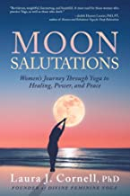 Moon Salutations: Women's Journey Through Yoga to Healing, Power, and Peace