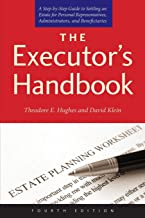 Executor's Handbook: A Step-by-Step Guide to Settling an Estate for Personal Representatives, Administrators, and Beneficiaries, Fourth Edition