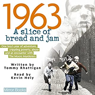 1963     A Slice of Bread and Jam              By:                                                                                                                                 Tommy Rhattigan                               Narrated by:                                                                                                                                 Kevin Hely                      Length: 7 hrs and 40 mins     53 ratings     Overall 4.5