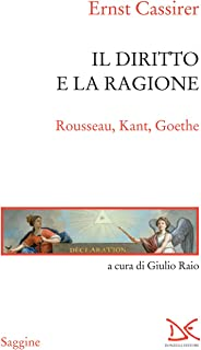 Il diritto e la ragione: Rousseau, Kant, Goethe