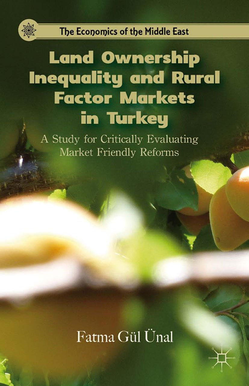 Land Ownership Inequality and Rural Factor Markets in Turkey: A Study for Critically Evaluating Market Friendly Reforms (The Economics of the Middle East)