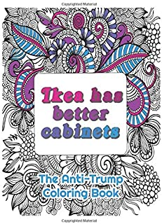 Ikea Has a Better Cabinets: : The Anti-Trump Coloring Book for Adults to relax with inspirational / funny quotes and Mandala 8,5'' x 11'' 50 pages