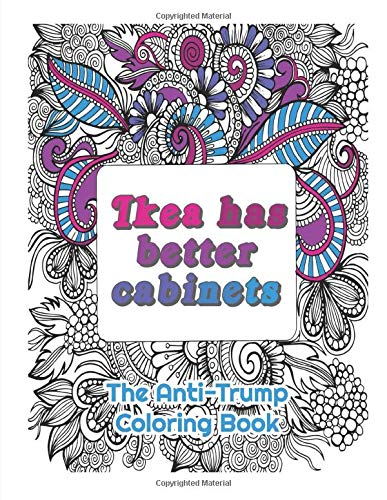 Ikea Has a Better Cabinets: : The Anti-Trump Coloring Book for Adults to relax with inspirational / funny quotes and Mandala 8,5