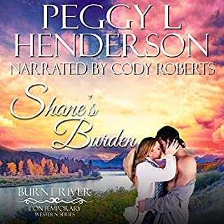 Shane's Burden     Burnt River Contemporary Western Romance, Book 1              By:                                                                                                                                 Peggy L. Henderson,                                                                                        Burnt River                               Narrated by:                                                                                                                                 Cody Roberts                      Length: 5 hrs and 7 mins     31 ratings     Overall 4.9