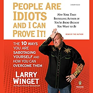 People Are Idiots and I Can Prove It!     The 10 Ways You Are Sabotaging Yourself and How You Can Overcome Them              By:                                                                                                                                 Larry Winget                               Narrated by:                                                                                                                                 Larry Winget                      Length: 5 hrs and 30 mins     167 ratings     Overall 4.0