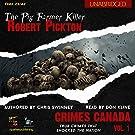 Robert Pickton: The Pig Farmer Killer: Crimes Canada: True Crimes That Shocked The Nation