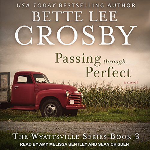 Passing Through Perfect     Wyattsville Series, Book 3              By:                                                                                                                                 Bette Lee Crosby                               Narrated by:                                                                                                                                 Amy Melissa Bentley,                                                                                        Sean Crisden                      Length: 7 hrs and 41 mins     4 ratings     Overall 4.5