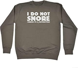 123t Funny Novelty Funny Sweatshirt - Motor I Dont Snore I Dream I Am A Motorcycle - Sweater Jumper
