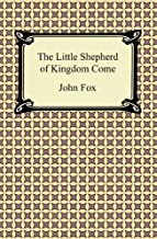 The Little Shepherd of Kingdom Come [with Biographical Introduction]