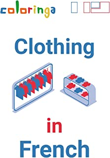 Learn More than 120 Clothing Types in French with pictures and Translation: Coloringa (English Edition)