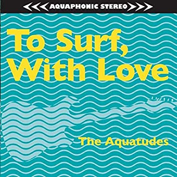 To Surf, with Love