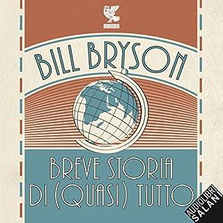 Breve storia di (quasi) tutto                   Di:                                                                                                                                 Bill Bryson                               Letto da:                                                                                                                                 Andrea Oldani                      Durata:  21 ore e 40 min     144 recensioni     Totali 4,7