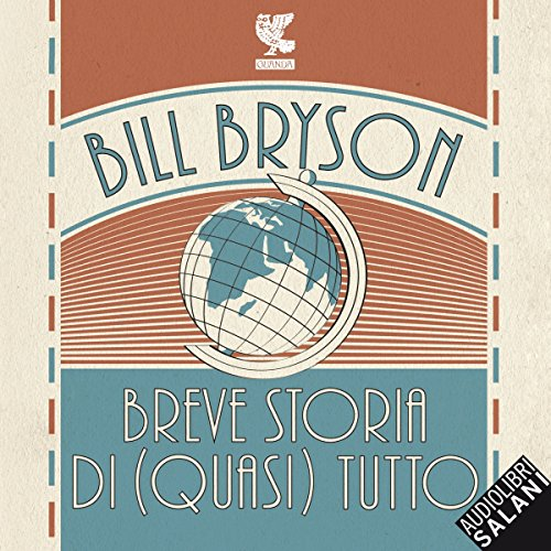 Breve storia di (quasi) tutto                   Written by:                                                                                                                                 Bill Bryson                               Narrated by:                                                                                                                                 Andrea Oldani                      Length: 21 hrs and 40 mins     Not rated yet     Overall 0.0