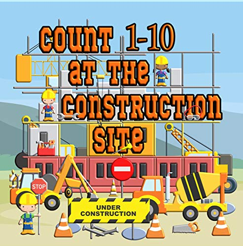 Count 1-10 at the Construction Site: Search and Count at the Construction Site, Activity Book for Little Explorers (Search and Solve Books), Kids Age 3-5 Year Old   Pretty Multifarious Scenes
