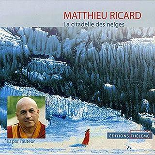La citadelle des neiges                   De :                                                                                                                                 Matthieu Ricard                               Lu par :                                                                                                                                 Matthieu Ricard                      Durée : 2 h et 10 min     12 notations     Global 4,5