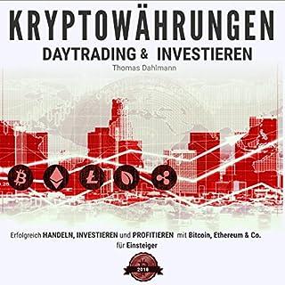 Kryptowährungen: Daytrading und Investieren: Erfolgreich handeln, investieren und profitieren mit Bitcoin, Ethereum & Co. für Einsteiger                   Autor:                                                                                                                                 Thomas Dahlmann                               Sprecher:                                                                                                                                 Thomas Dahlmann                      Spieldauer: 3 Std. und 14 Min.     4 Bewertungen     Gesamt 4,8