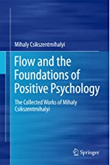 Flow and the Foundations of Positive Psychology: The Collected Works of Mihaly Csikszentmihalyi (English Edition) Format Kindle