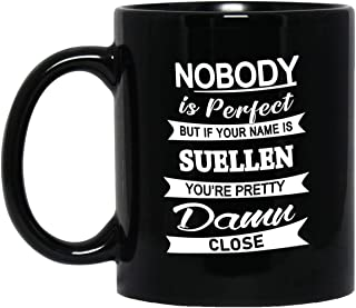 Suellen Name Gifts - Nobody Perfect But Your Name Suellen You're Pretty Coffee Mug - Best Birthday Christmas Gift For Men Women - Gag Gifts Tea Cup Black Ceramic 11 Oz