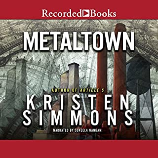 Metaltown                   By:                                                                                                                                 Kristen Simmons                               Narrated by:                                                                                                                                 Soneela Nankani                      Length: 13 hrs and 35 mins     12 ratings     Overall 4.6
