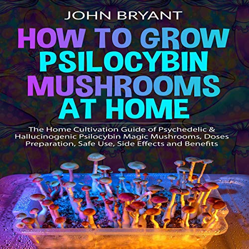 How to Grow Psilocybin Mushrooms at Home  By  cover art