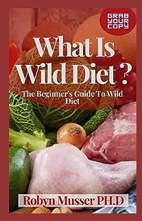 What Is Wild Diet ?: The Beginner's Guide To Wild Diet